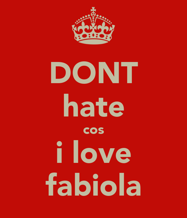 DONT hate cos i love fabiola