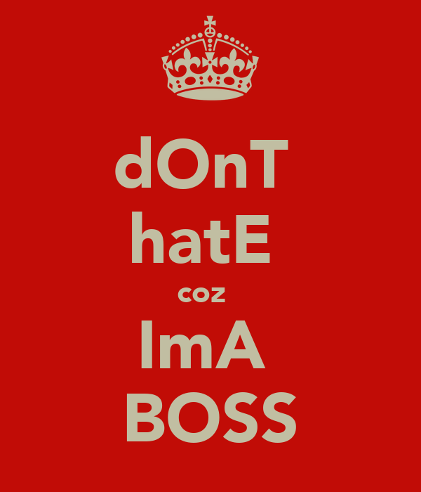 dOnT  hatE  coz   ImA  BOSS