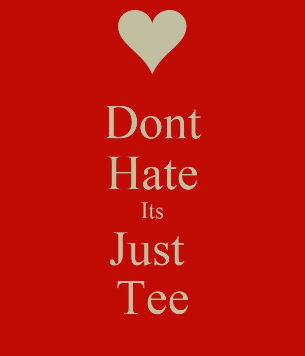 Dont Hate Its Just  Tee