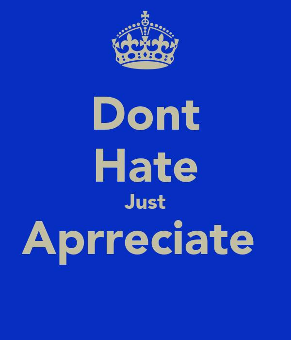 Dont Hate Just Aprreciate