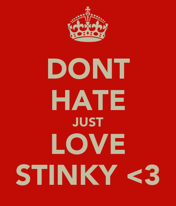 DONT HATE JUST LOVE STINKY <3