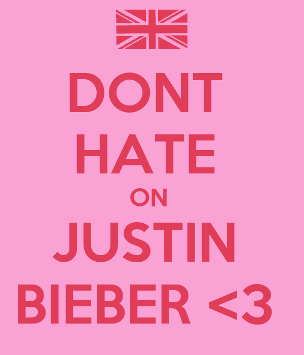 DONT  HATE  ON  JUSTIN  BIEBER <3