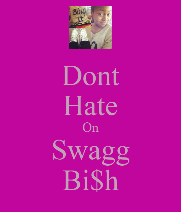 Dont Hate On Swagg Bi$h