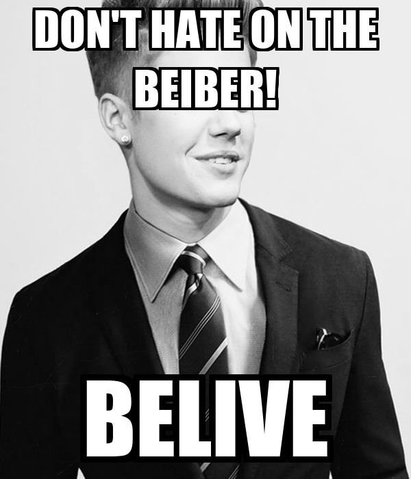 DON'T HATE ON THE BEIBER! BELIVE