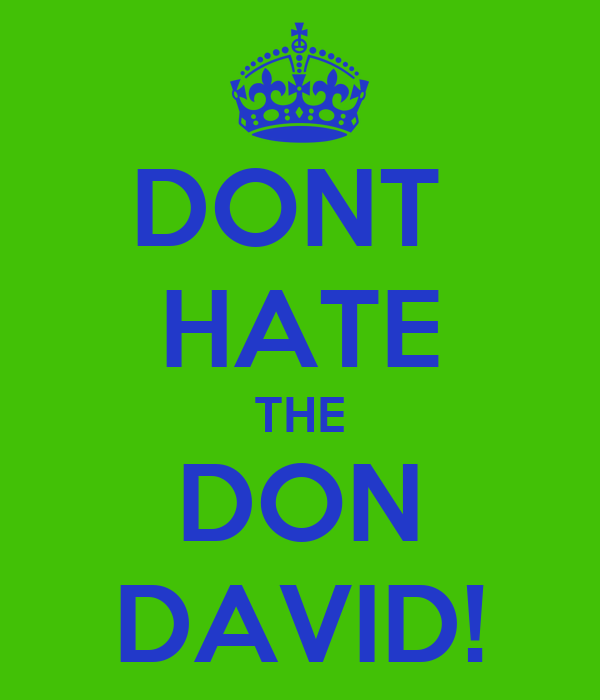 DONT  HATE THE DON DAVID!