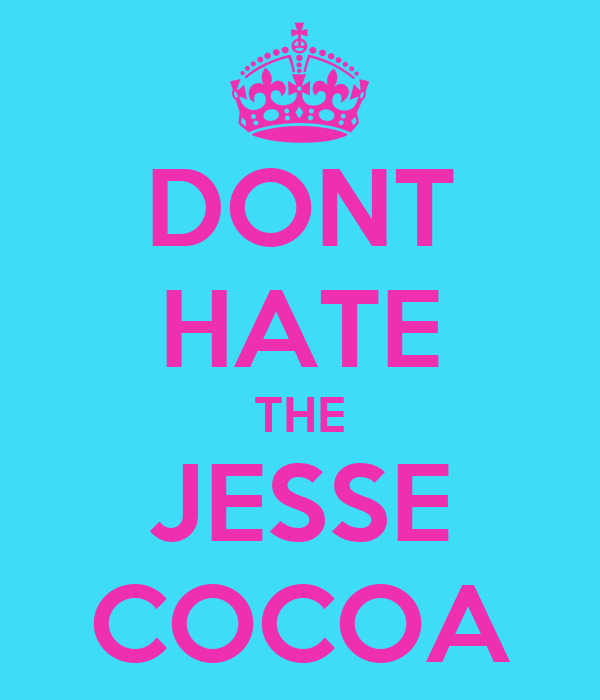 DONT HATE THE JESSE COCOA