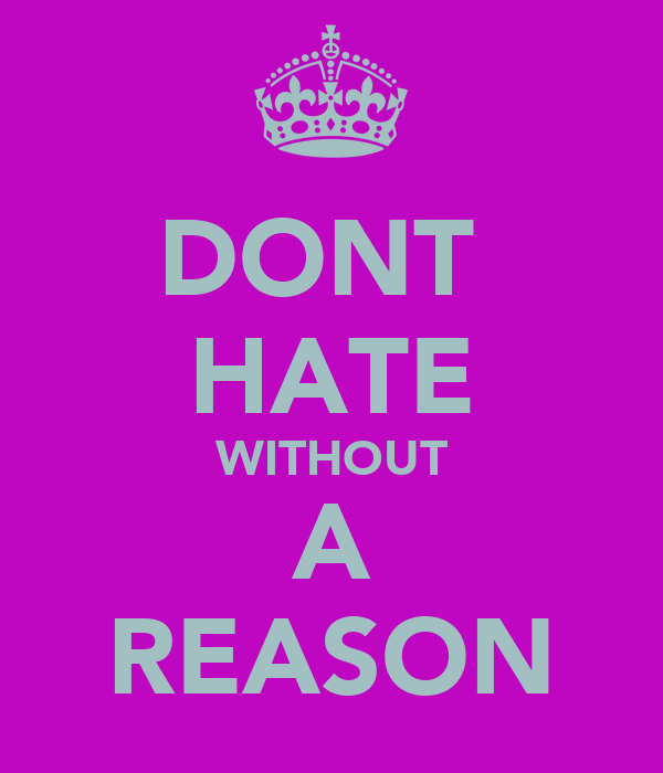 DONT  HATE WITHOUT A REASON
