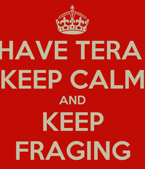 DONT HAVE TERA CLUB? KEEP CALM AND KEEP FRAGING