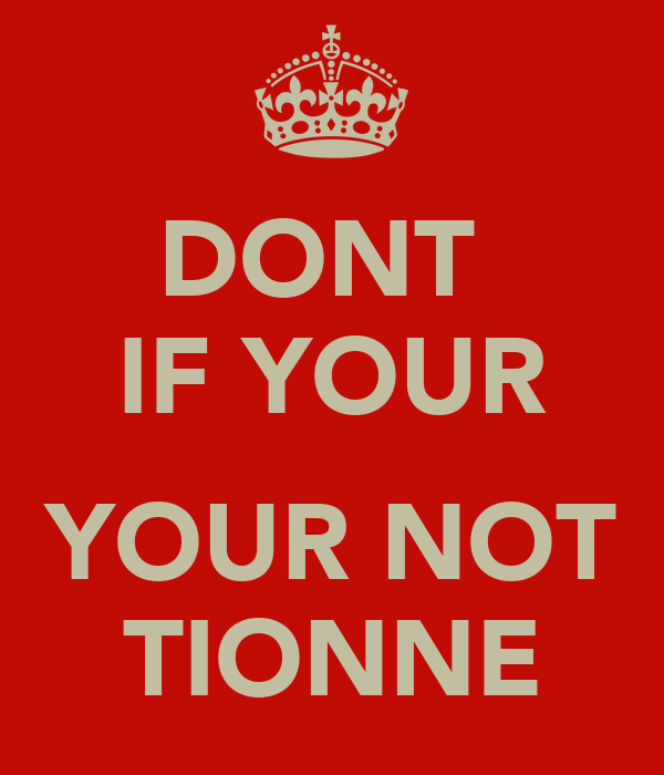 DONT  IF YOUR  YOUR NOT TIONNE