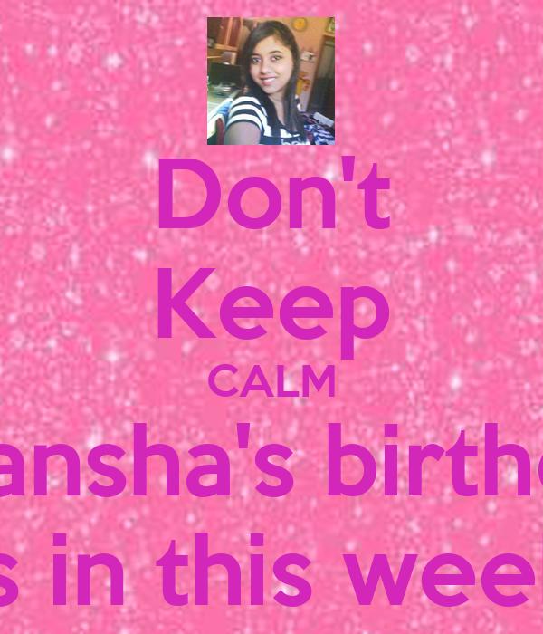 Don't Keep CALM Akansha's birthday is in this week