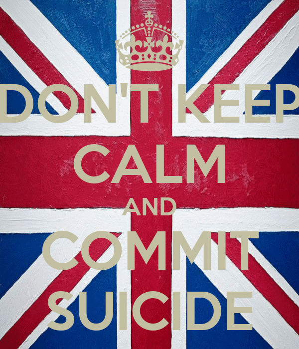 DON'T KEEP CALM AND COMMIT SUICIDE
