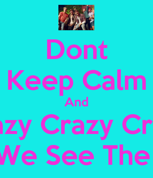 Dont Keep Calm And Crazy Crazy Crazy Till We See The Sun