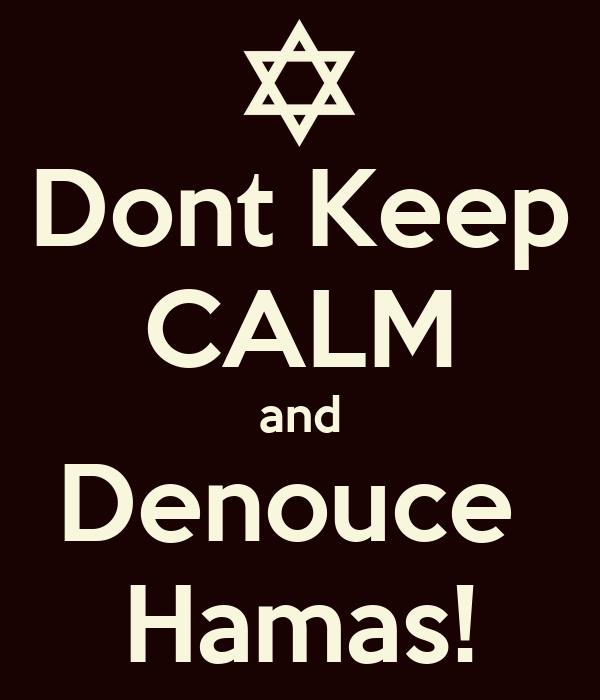 Dont Keep CALM and Denouce  Hamas!