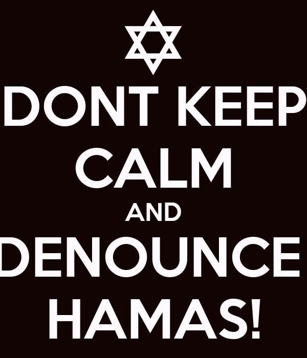 DONT KEEP CALM AND DENOUNCE  HAMAS!