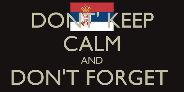 DONT' KEEP CALM AND DON'T FORGET  THEM OBRENOVAC