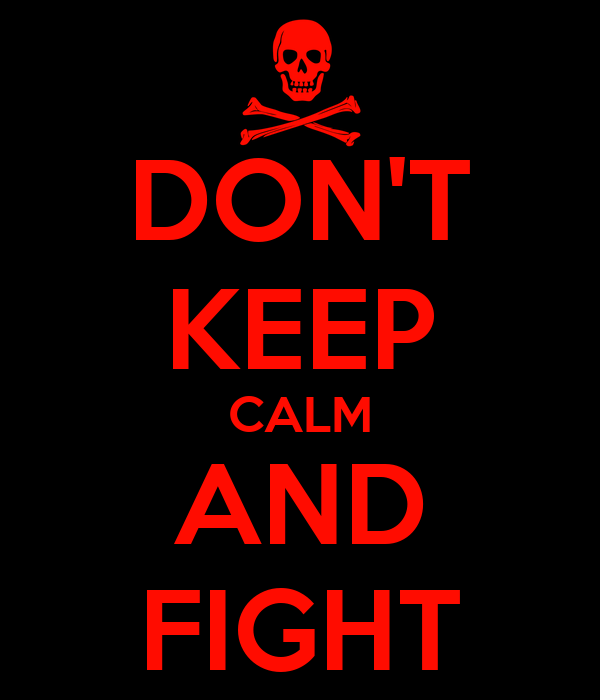 DON'T KEEP CALM AND FIGHT