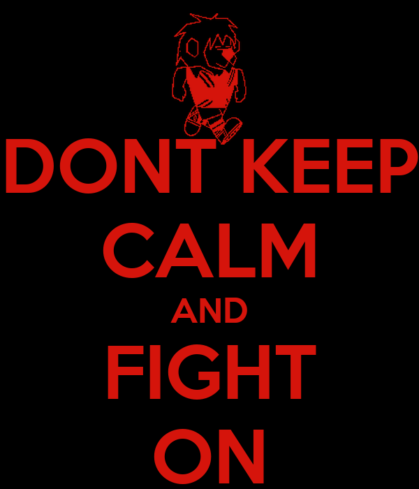 DONT KEEP CALM AND FIGHT ON