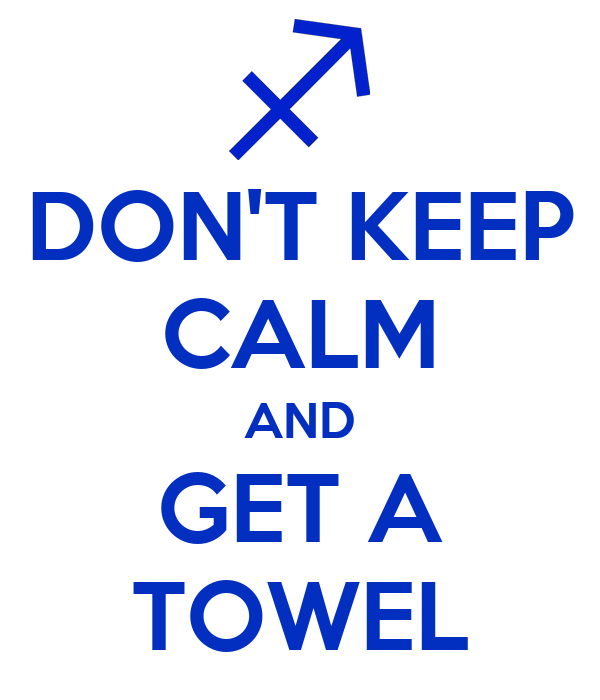 DON'T KEEP CALM AND GET A TOWEL