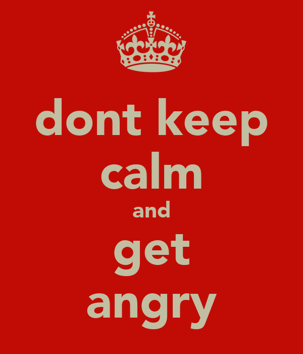 dont keep calm and get angry