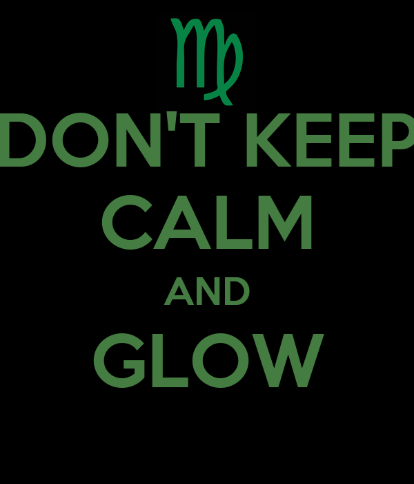 DON'T KEEP CALM AND GLOW