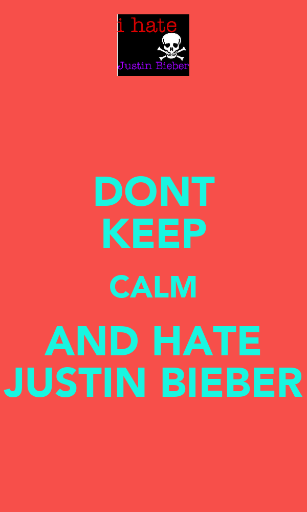 DONT KEEP CALM AND HATE JUSTIN BIEBER