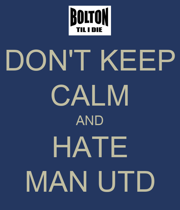 DON'T KEEP CALM AND HATE MAN UTD