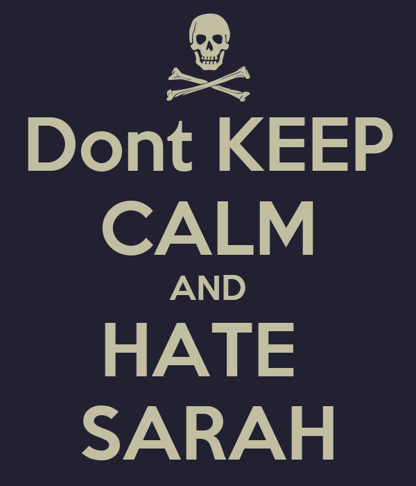 Dont KEEP CALM AND HATE  SARAH
