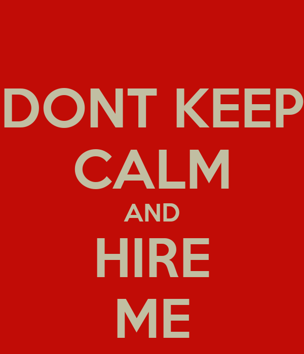 DONT KEEP CALM AND HIRE ME