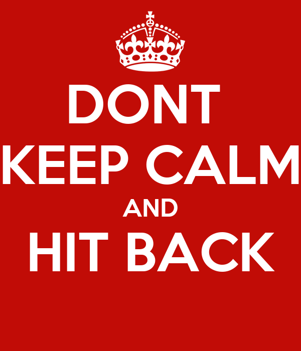 DONT  KEEP CALM AND HIT BACK