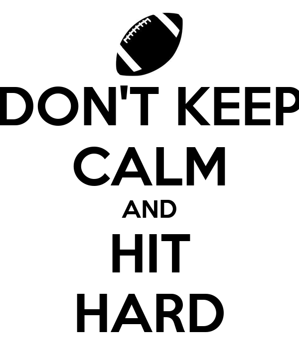 DON'T KEEP CALM AND HIT HARD