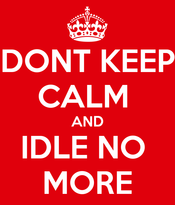 DONT KEEP CALM  AND IDLE NO  MORE