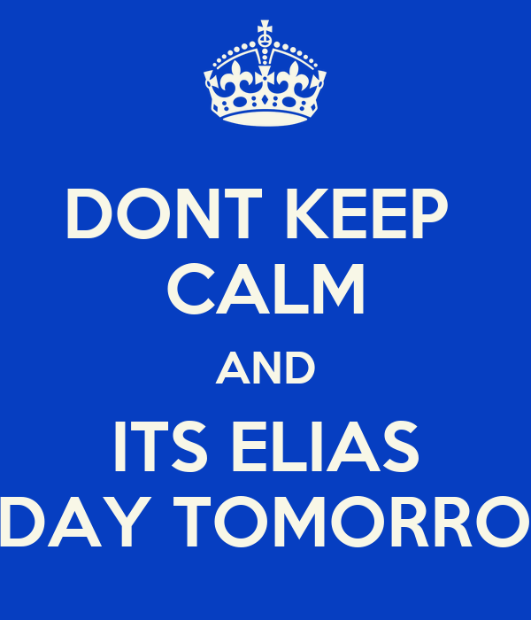 DONT KEEP  CALM AND ITS ELIAS B-DAY TOMORROW