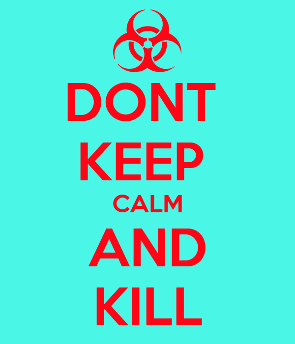 DONT  KEEP  CALM AND KILL