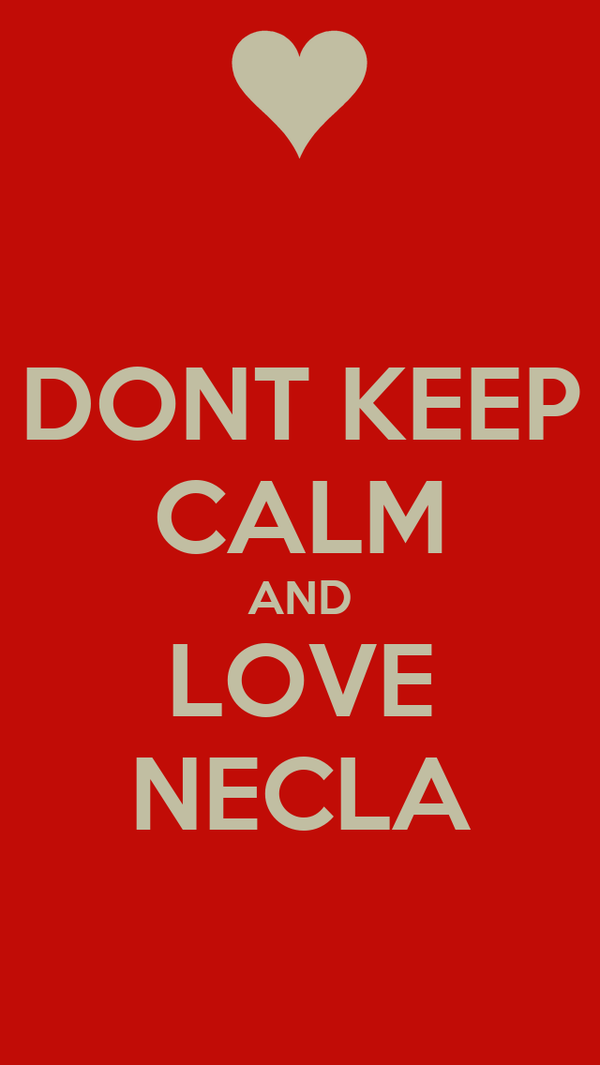 DONT KEEP CALM AND LOVE NECLA