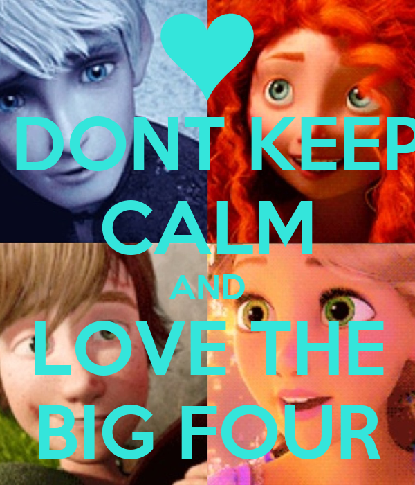 DONT KEEP CALM AND LOVE THE BIG FOUR