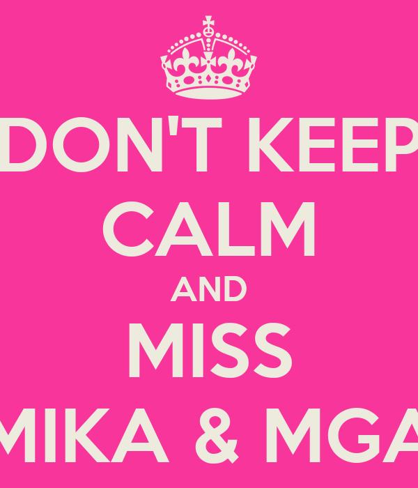 DON'T KEEP CALM AND MISS MIKA & MGA