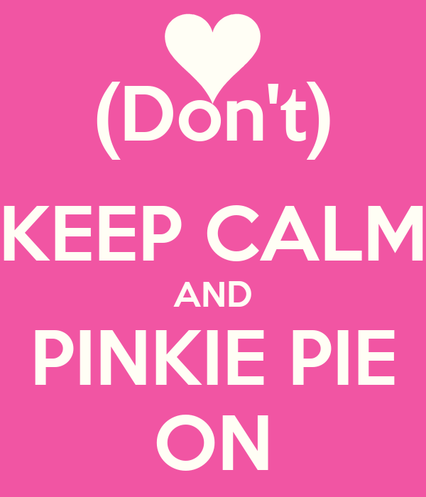 (Don't) KEEP CALM AND PINKIE PIE ON