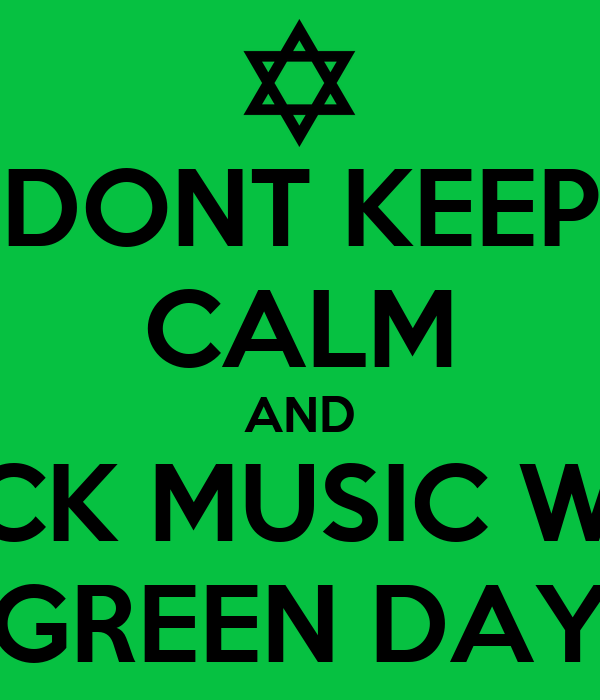 DONT KEEP CALM AND ROCK MUSIC WITH GREEN DAY