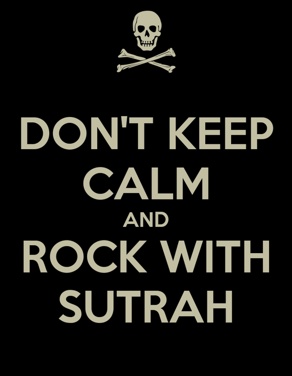 DON'T KEEP CALM AND ROCK WITH SUTRAH