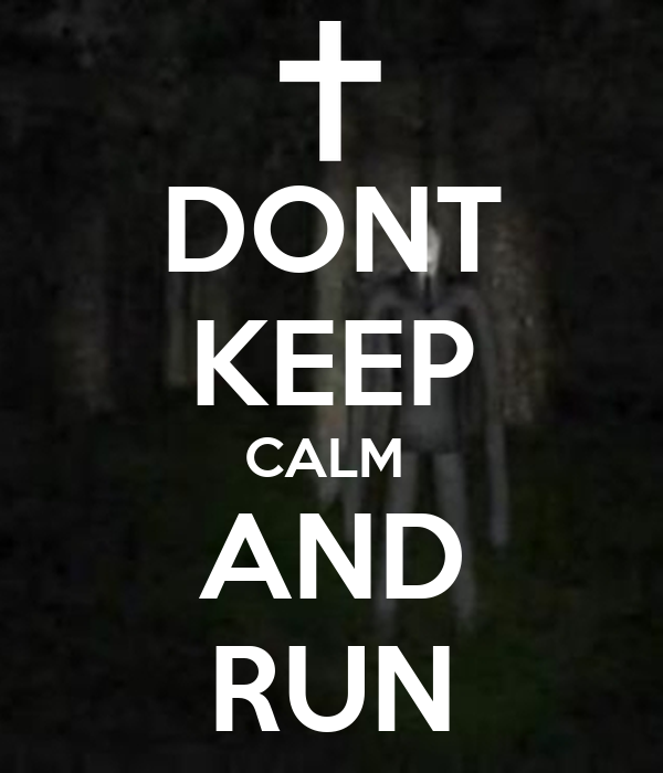 DONT KEEP CALM  AND RUN