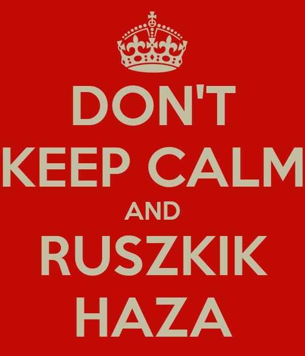 DON'T KEEP CALM AND RUSZKIK HAZA