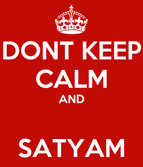 DONT KEEP CALM AND  SATYAM