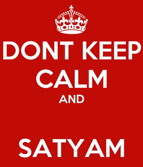 DONT KEEP CALM AND  SATYAM