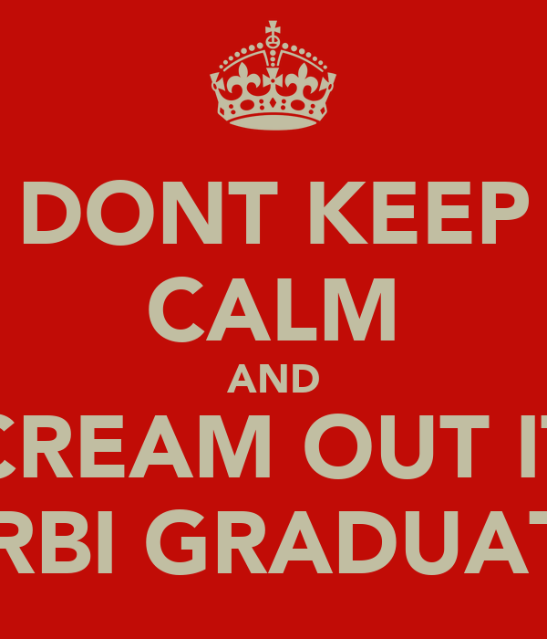 DONT KEEP CALM AND SCREAM OUT ITS EL'3RBI GRADUATION