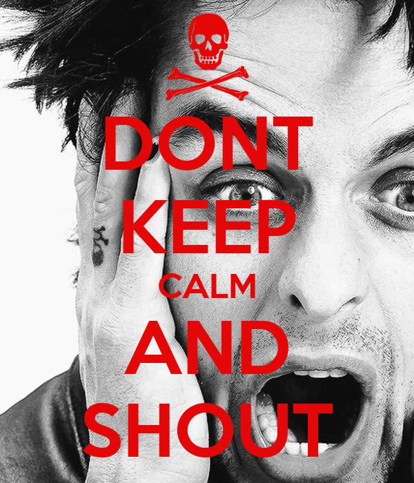 DONT KEEP CALM AND SHOUT