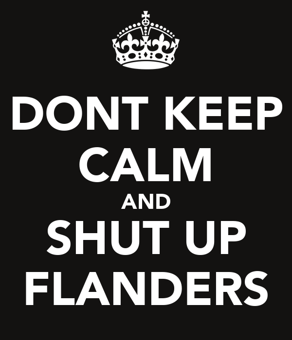 DONT KEEP CALM AND SHUT UP FLANDERS