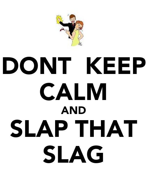 DONT  KEEP CALM AND SLAP THAT SLAG