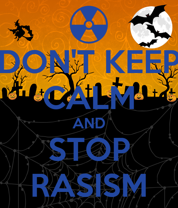 DON'T KEEP CALM AND STOP RASISM