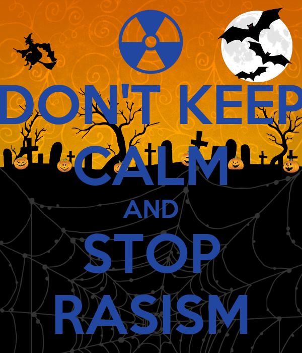 DON'T KEEP CALM AND STOP RASISM