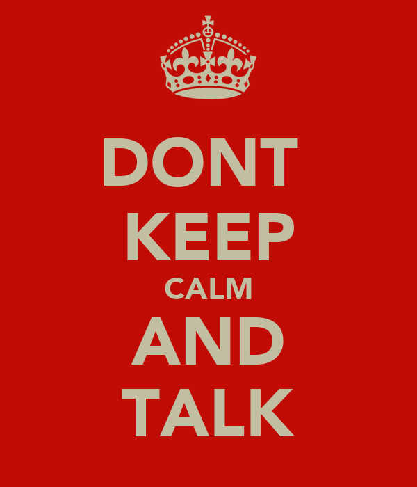 DONT  KEEP CALM AND TALK